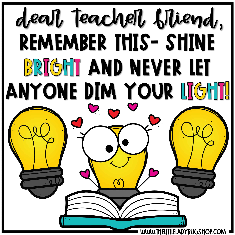 Dear Teacher Friend, You are an amazing teacher